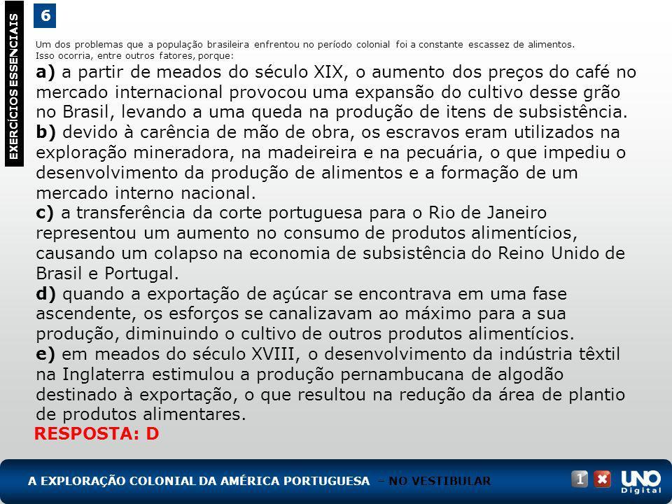Um dos problemas que a população brasileira enfrentou no período colonial foi a constante escassez de alimentos. Isso ocorria, entre outros fatores, p