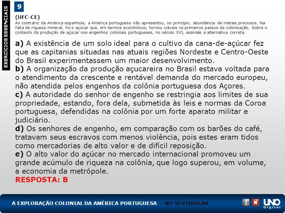 (UFC-CE) Ao contrário da América espanhola, a América portuguesa não apresentou, no princípio, abundância de metais preciosos. Na falta de riqueza min