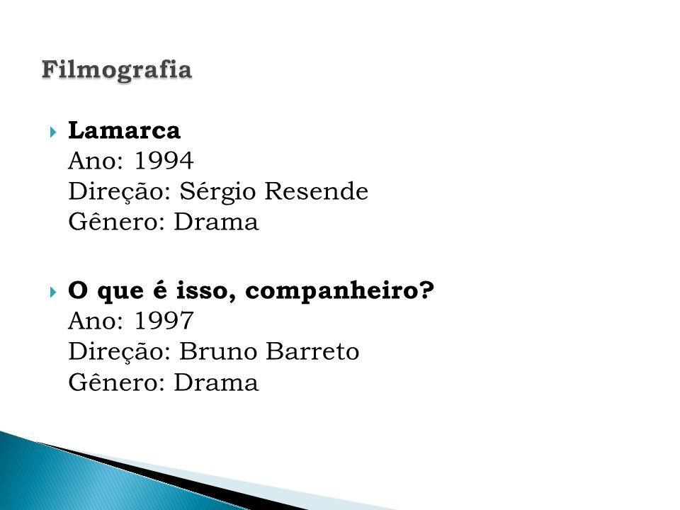 Lamarca Ano: 1994 Direção: Sérgio Resende Gênero: Drama O que é isso, companheiro? Ano: 1997 Direção: Bruno Barreto Gênero: Drama