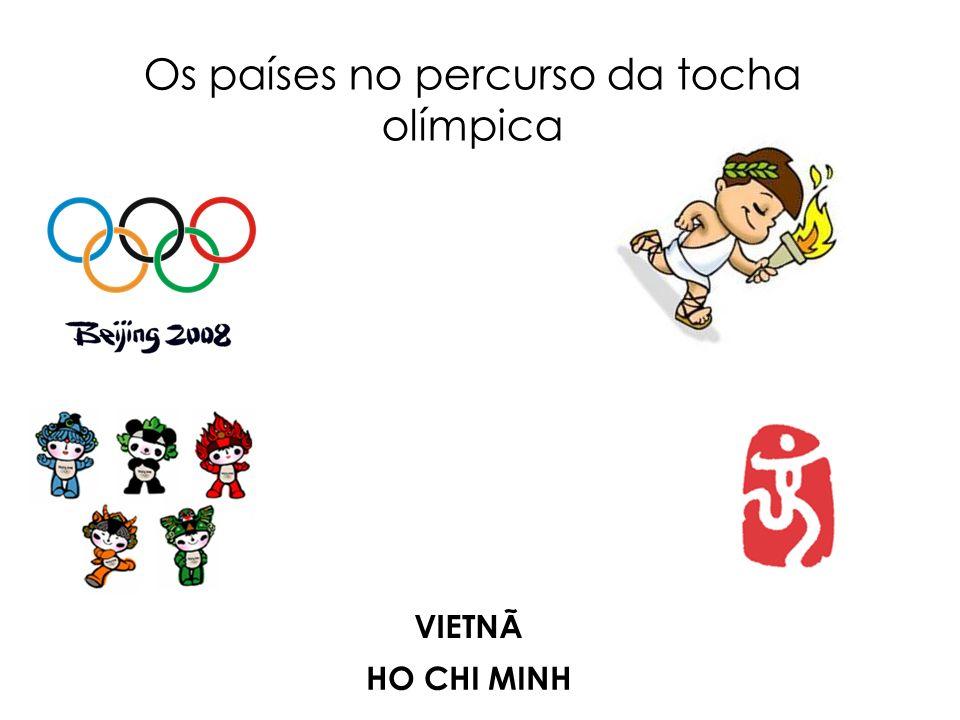 Os países no percurso da tocha olímpica HO CHI MINH VIETNÃ