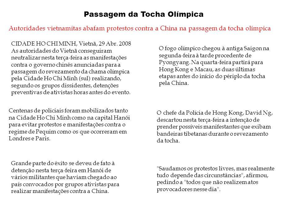 Passagem da Tocha Olímpica Autoridades vietnamitas abafam protestos contra a China na passagem da tocha olímpica CIDADE HO CHI MINH, Vietnã, 29 Abr. 2