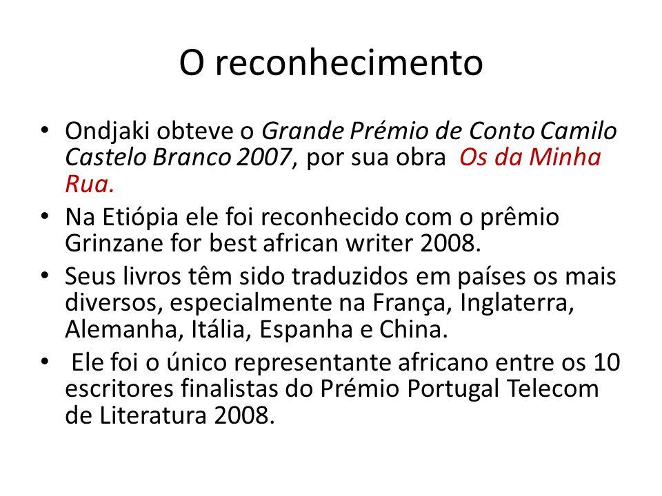O reconhecimento Ondjaki obteve o Grande Prémio de Conto Camilo Castelo Branco 2007, por sua obra Os da Minha Rua. Na Etiópia ele foi reconhecido com