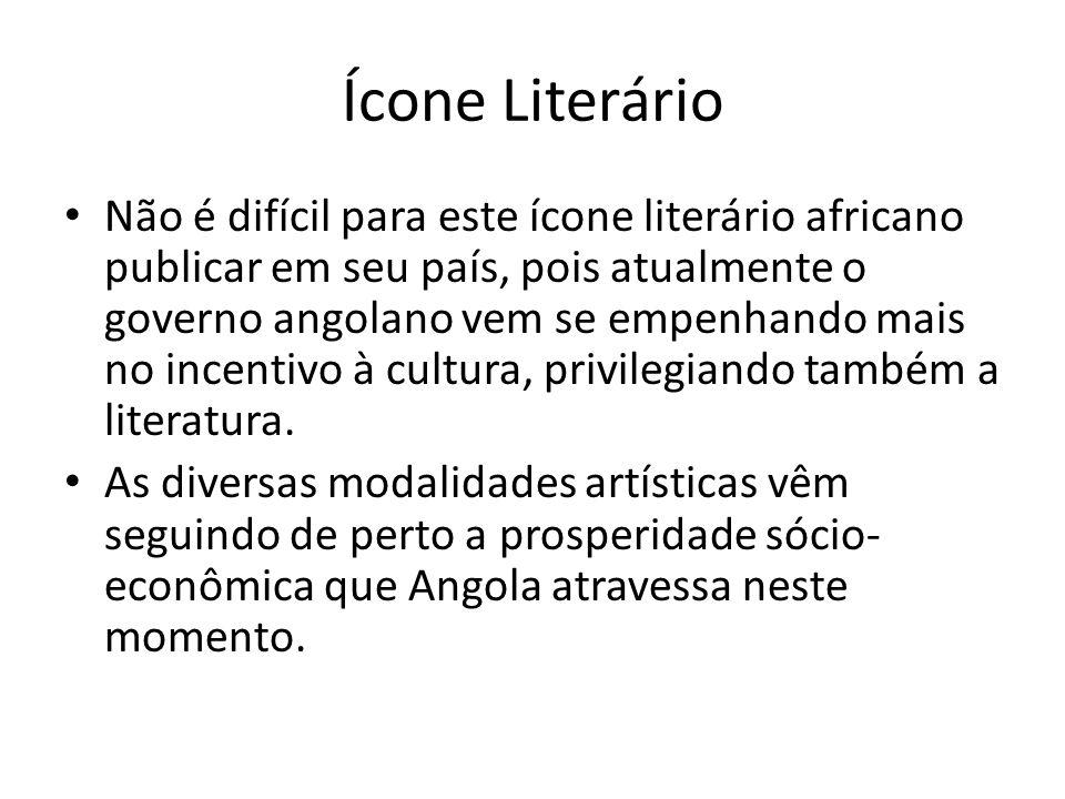 Ícone Literário Não é difícil para este ícone literário africano publicar em seu país, pois atualmente o governo angolano vem se empenhando mais no incentivo à cultura, privilegiando também a literatura.