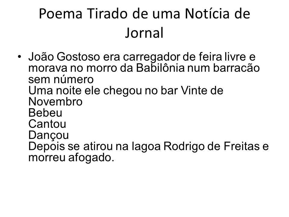 Poema Tirado de uma Notícia de Jornal João Gostoso era carregador de feira livre e morava no morro da Babilônia num barracão sem número Uma noite ele