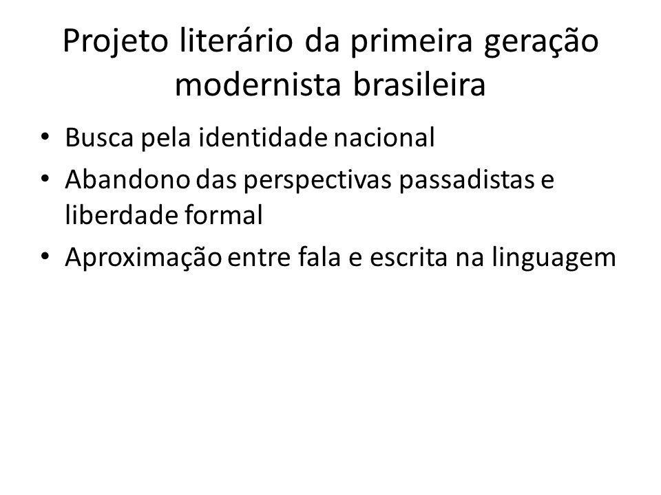 Projeto literário da primeira geração modernista brasileira Busca pela identidade nacional Abandono das perspectivas passadistas e liberdade formal Ap