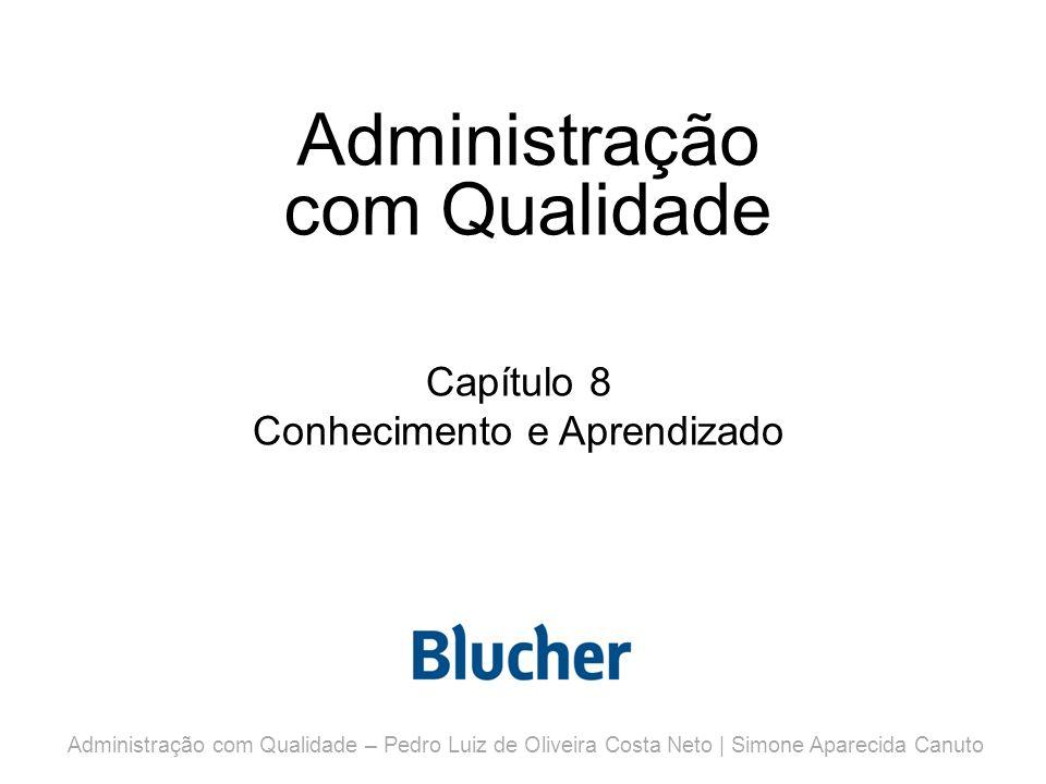 Administração com Qualidade Capítulo 8 Conhecimento e Aprendizado Administração com Qualidade – Pedro Luiz de Oliveira Costa Neto | Simone Aparecida Canuto
