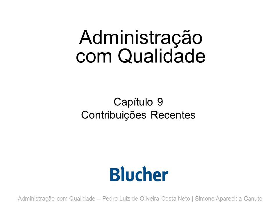 Administração com Qualidade Capítulo 9 Contribuições Recentes Administração com Qualidade – Pedro Luiz de Oliveira Costa Neto | Simone Aparecida Canut