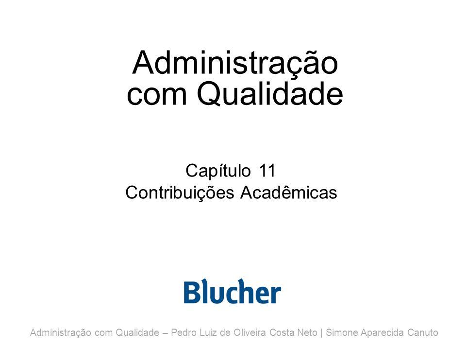 Administração com Qualidade Capítulo 11 Contribuições Acadêmicas Administração com Qualidade – Pedro Luiz de Oliveira Costa Neto | Simone Aparecida Canuto