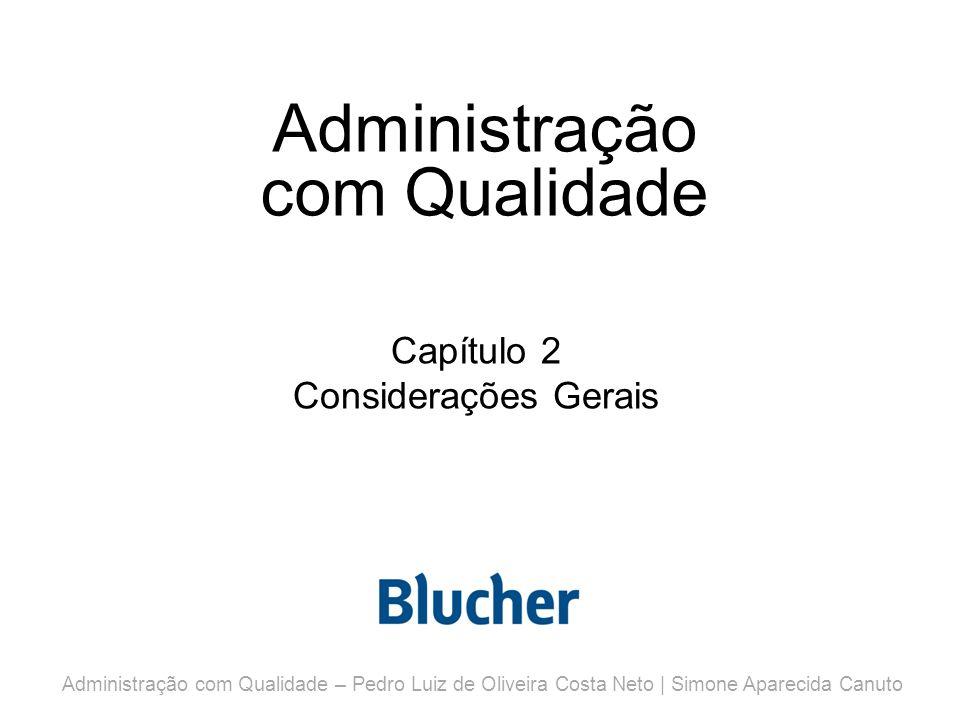 Administração com Qualidade Capítulo 2 Considerações Gerais Administração com Qualidade – Pedro Luiz de Oliveira Costa Neto | Simone Aparecida Canuto
