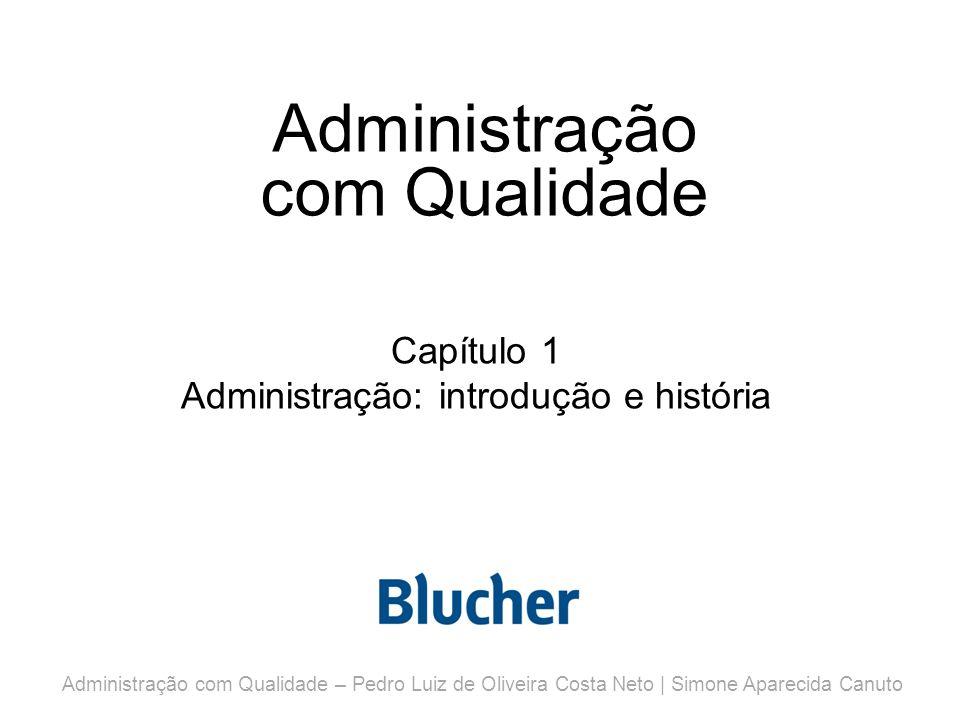 Administração com Qualidade Capítulo 1 Administração: introdução e história Administração com Qualidade – Pedro Luiz de Oliveira Costa Neto | Simone Aparecida Canuto