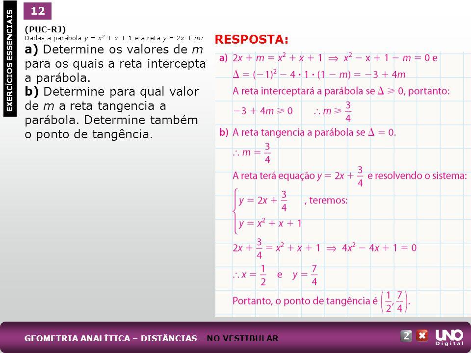 (PUC-RJ) Dadas a parábola y = x 2 + x + 1 e a reta y = 2x + m: a) Determine os valores de m para os quais a reta intercepta a parábola. b) Determine p