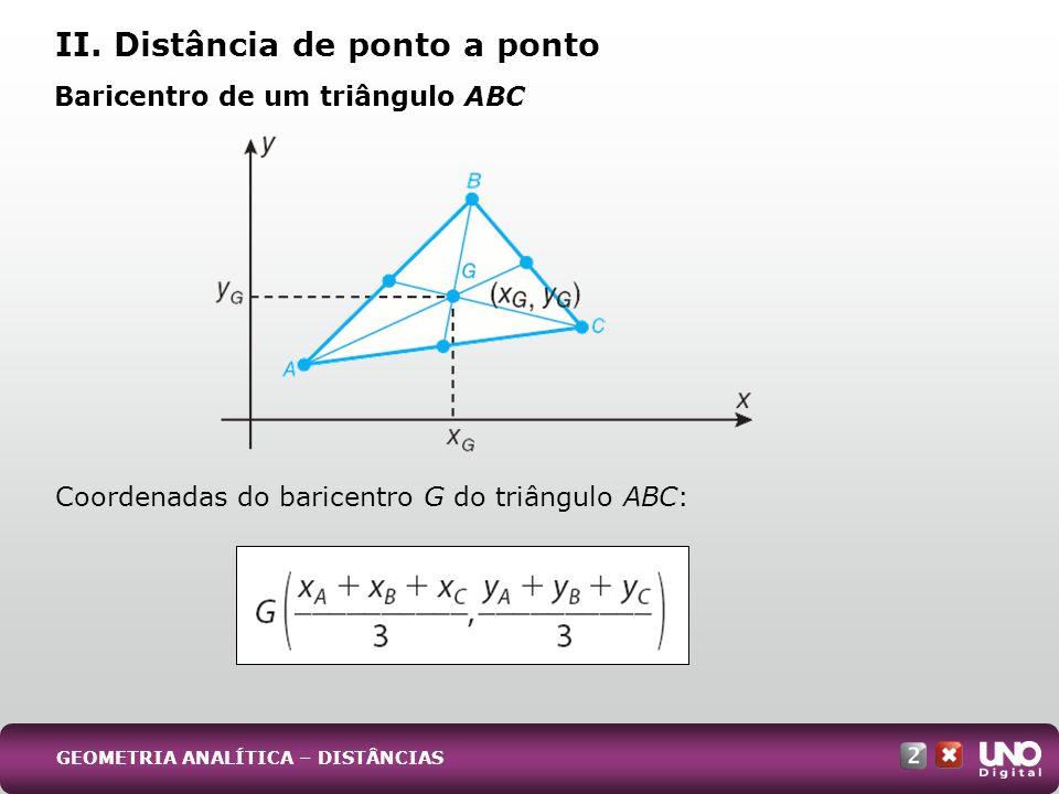 Coordenadas do baricentro G do triângulo ABC: GEOMETRIA ANALÍTICA – DISTÂNCIAS II. Distância de ponto a ponto Baricentro de um triângulo ABC