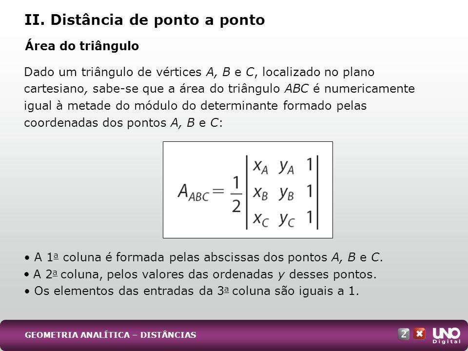 Da expressão obtida para a área de um triângulo, podemos concluir que a condição de alinhamento para que três pontos distintos, A, B e C, estejam alinhados é: GEOMETRIA ANALÍTICA – DISTÂNCIAS II.
