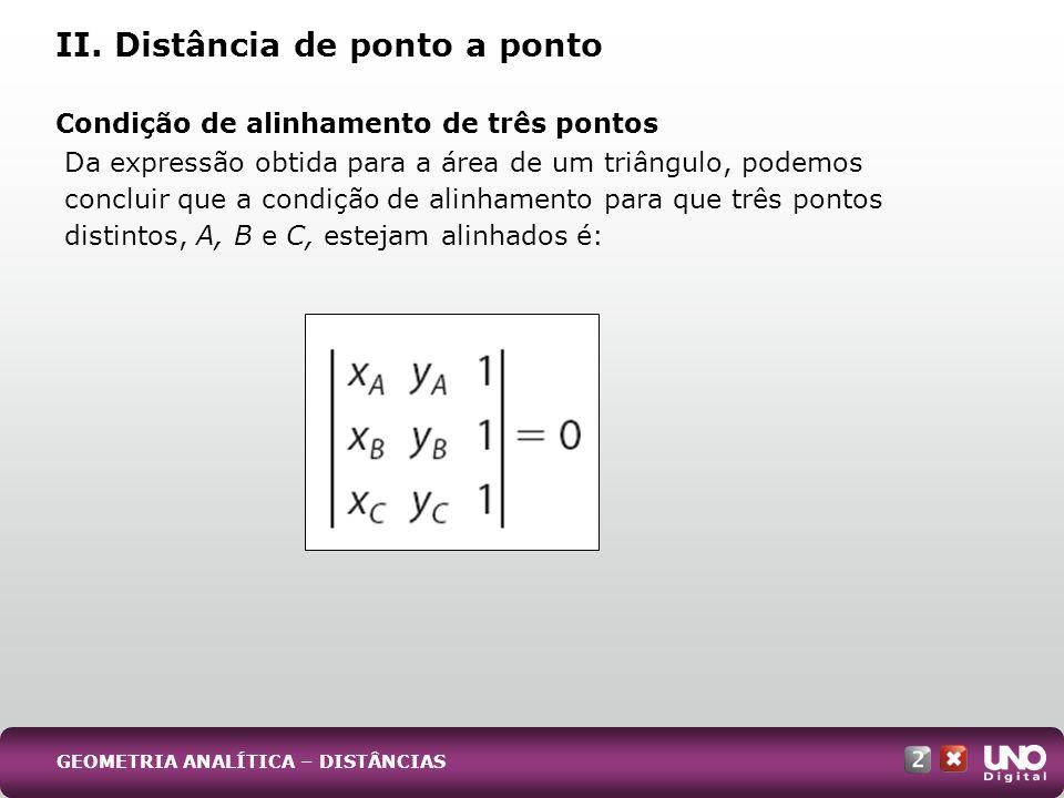 Da expressão obtida para a área de um triângulo, podemos concluir que a condição de alinhamento para que três pontos distintos, A, B e C, estejam alin