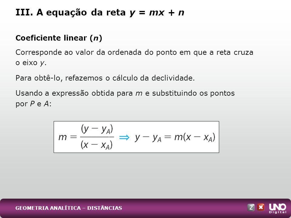Coeficiente linear (n) Corresponde ao valor da ordenada do ponto em que a reta cruza o eixo y. Para obtê-lo, refazemos o cálculo da declividade. Usand