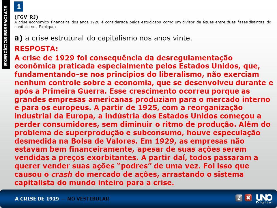 (FGV-RJ) A crise econômico-financeira dos anos 1920 é considerada pelos estudiosos como um divisor de águas entre duas fases distintas do capitalismo.