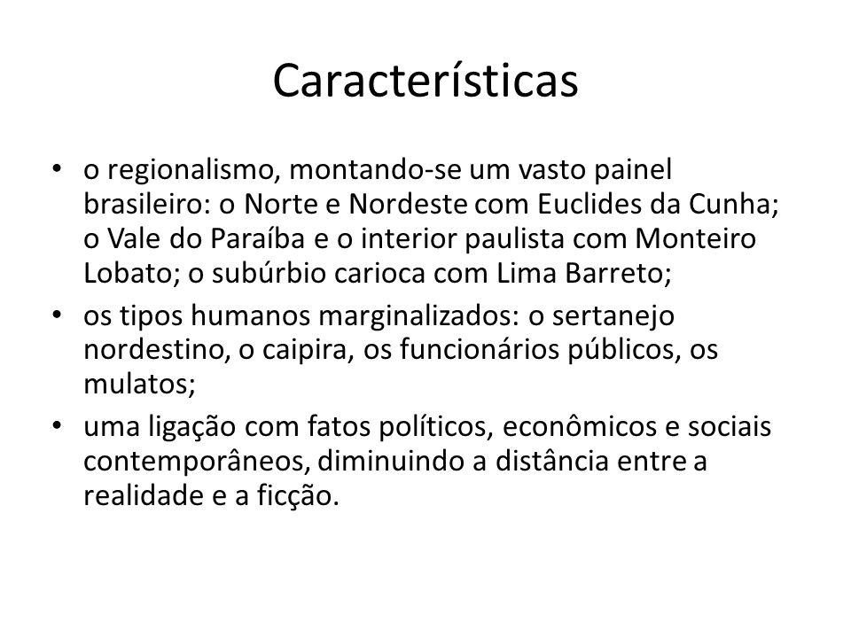 Características o regionalismo, montando-se um vasto painel brasileiro: o Norte e Nordeste com Euclides da Cunha; o Vale do Paraíba e o interior pauli
