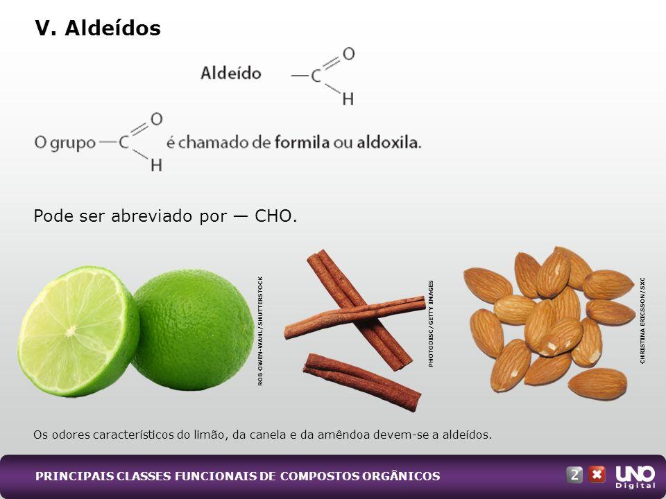 V. Aldeídos Os odores característicos do limão, da canela e da amêndoa devem-se a aldeídos. ROB OWEN-WAHL/SHUTTERSTOCK PHOTODISC/GETTY IMAGES CHRISTIN