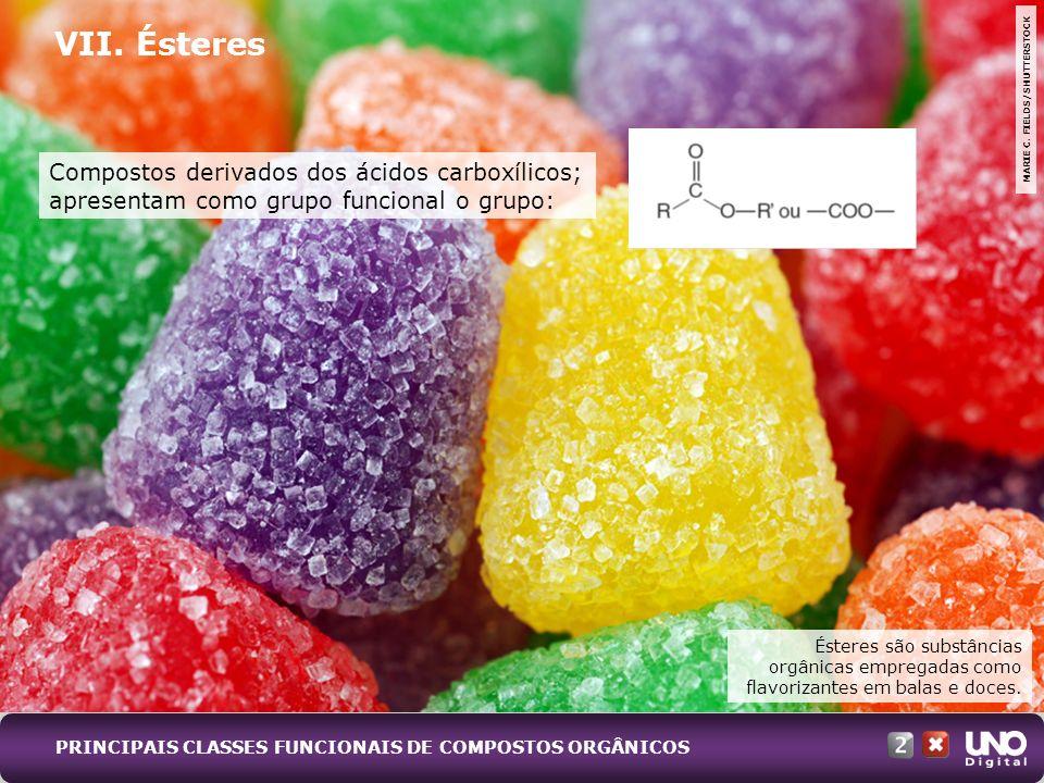 VII. Ésteres Ésteres são substâncias orgânicas empregadas como flavorizantes em balas e doces. MARIE C. FIELDS/SHUTTERSTOCK Compostos derivados dos ác