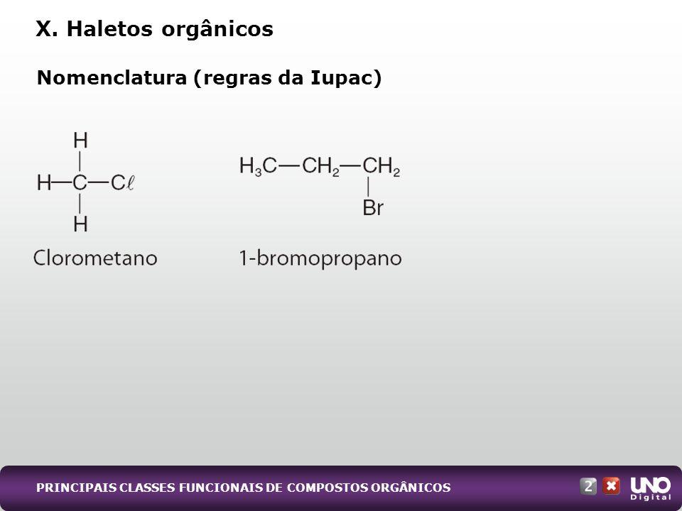 Nomenclatura (regras da Iupac) X. Haletos orgânicos PRINCIPAIS CLASSES FUNCIONAIS DE COMPOSTOS ORGÂNICOS