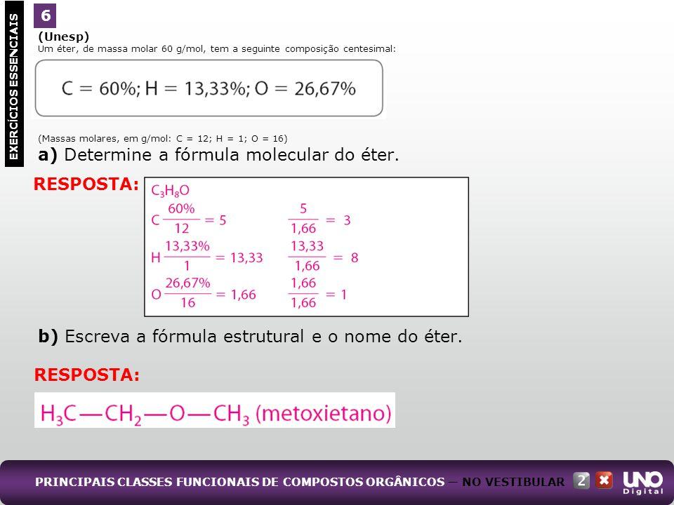 (Unesp) Um éter, de massa molar 60 g/mol, tem a seguinte composição centesimal: (Massas molares, em g/mol: C = 12; H = 1; O = 16) a) Determine a fórmu