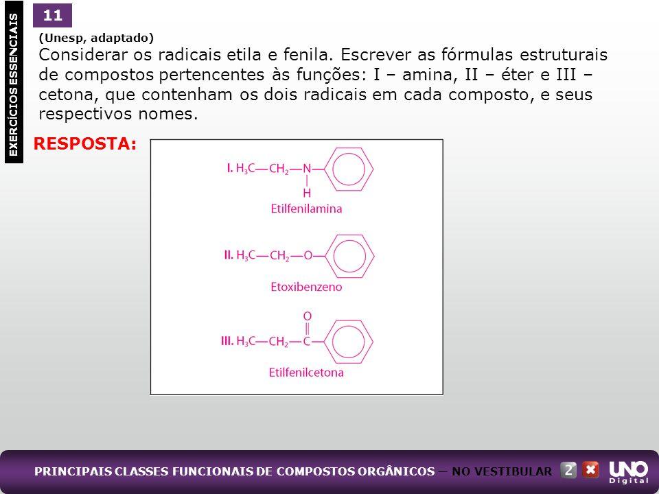 (Unesp, adaptado) Considerar os radicais etila e fenila. Escrever as fórmulas estruturais de compostos pertencentes às funções: I – amina, II – éter e