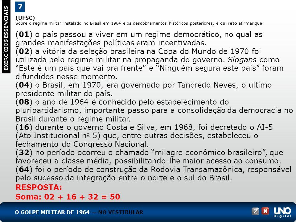 (UFSC) Sobre o regime militar instalado no Brasil em 1964 e os desdobramentos históricos posteriores, é correto afirmar que: (01) o país passou a vive