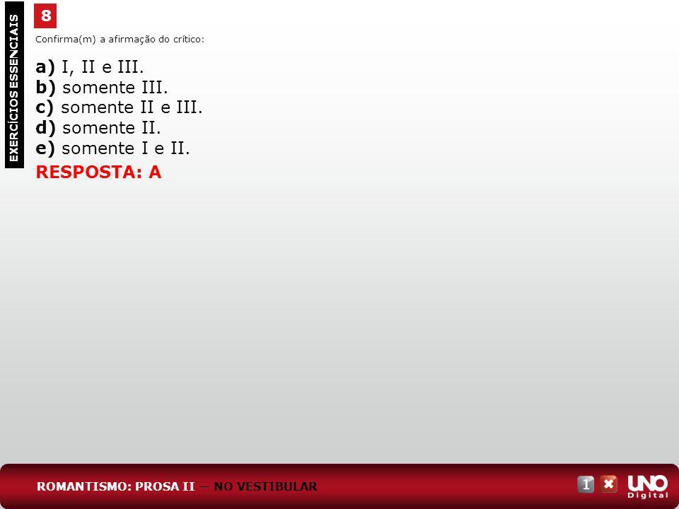 8 EXERC Í CIOS ESSENCIAIS RESPOSTA: A Confirma(m) a afirmação do crítico: a) I, II e III.