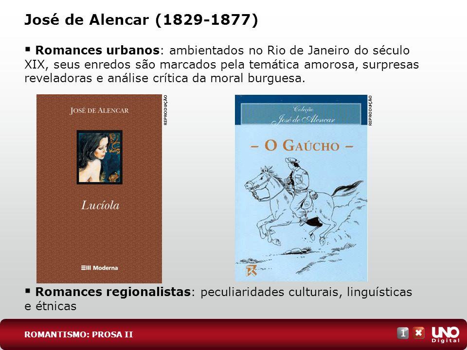 José de Alencar (1829-1877) Romances urbanos: ambientados no Rio de Janeiro do século XIX, seus enredos são marcados pela temática amorosa, surpresas reveladoras e análise crítica da moral burguesa.