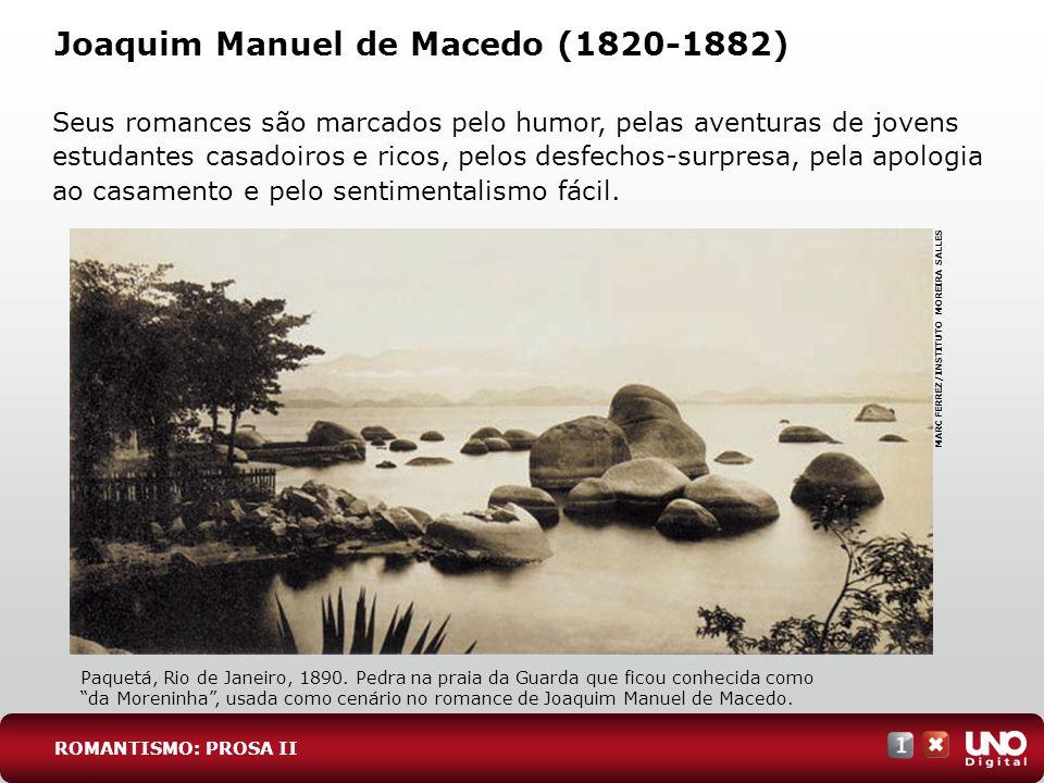 Joaquim Manuel de Macedo (1820-1882) Seus romances são marcados pelo humor, pelas aventuras de jovens estudantes casadoiros e ricos, pelos desfechos-surpresa, pela apologia ao casamento e pelo sentimentalismo fácil.