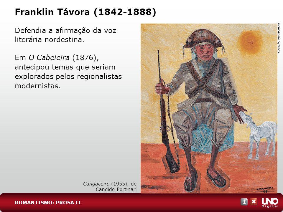 Franklin Távora (1842-1888) Defendia a afirmação da voz literária nordestina.