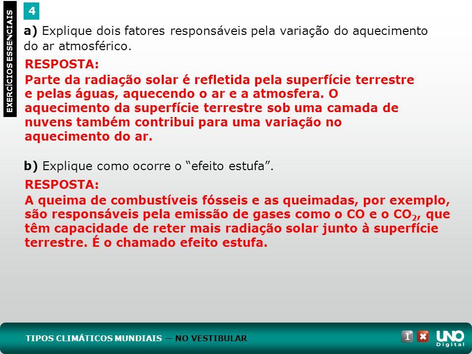 a) Explique dois fatores responsáveis pela variação do aquecimento do ar atmosférico. b) Explique como ocorre o efeito estufa. 4 EXERC Í CIOS ESSENCIA