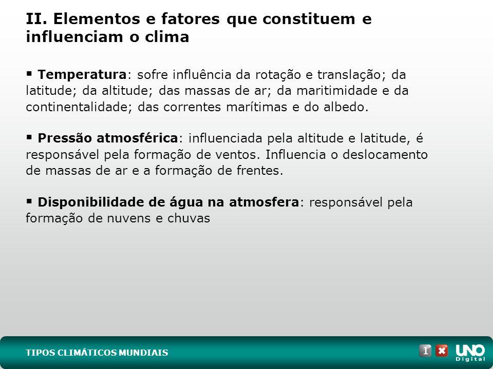 Temperatura: sofre influência da rotação e translação; da latitude; da altitude; das massas de ar; da maritimidade e da continentalidade; das corrente