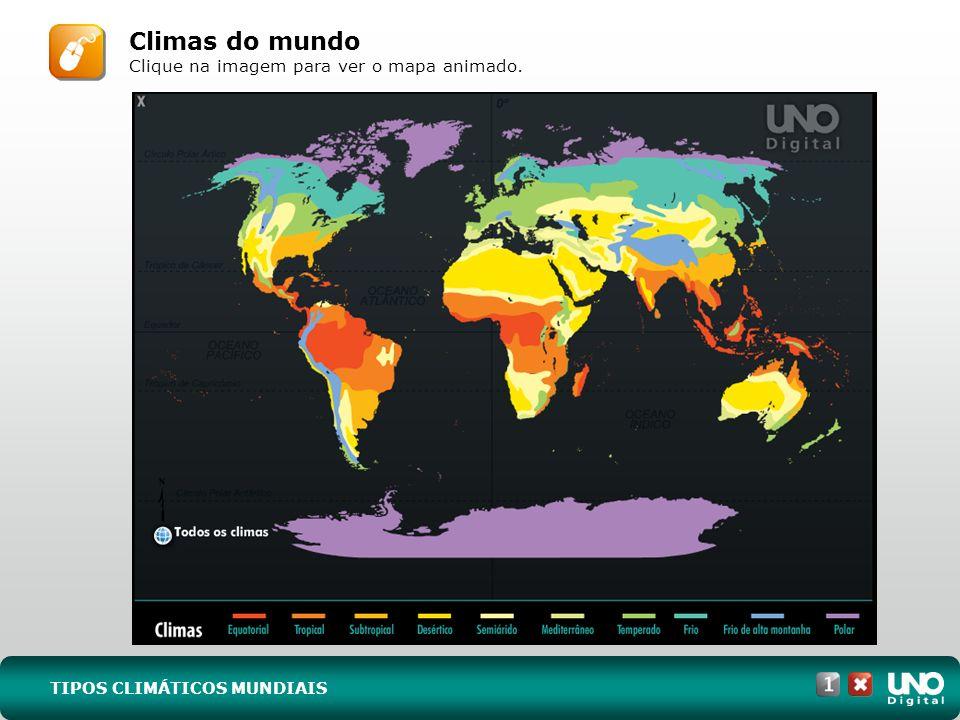 TIPOS CLIMÁTICOS MUNDIAIS Climas do mundo Clique na imagem para ver o mapa animado.