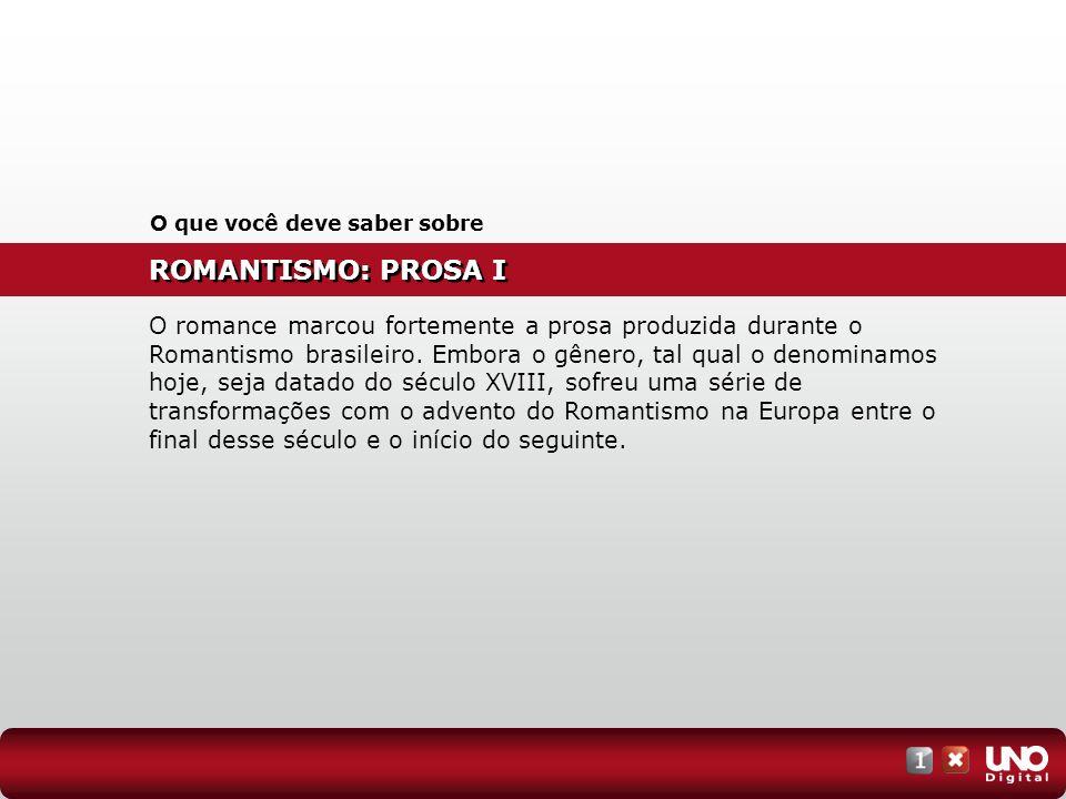 ROMANTISMO: PROSA I O que você deve saber sobre O romance marcou fortemente a prosa produzida durante o Romantismo brasileiro. Embora o gênero, tal qu