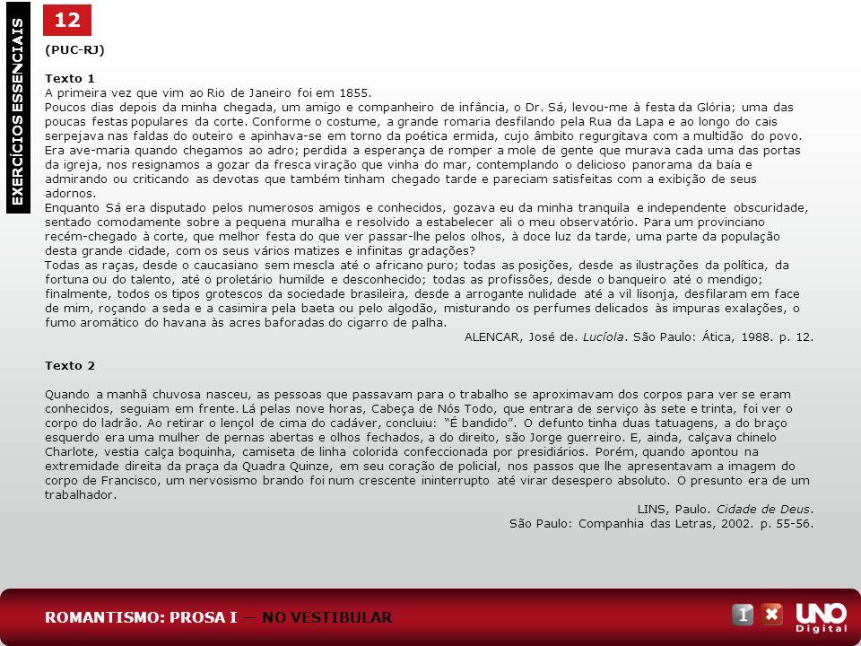 12 EXERC Í CIOS ESSENCIAIS (PUC-RJ) Texto 1 A primeira vez que vim ao Rio de Janeiro foi em 1855. Poucos dias depois da minha chegada, um amigo e comp