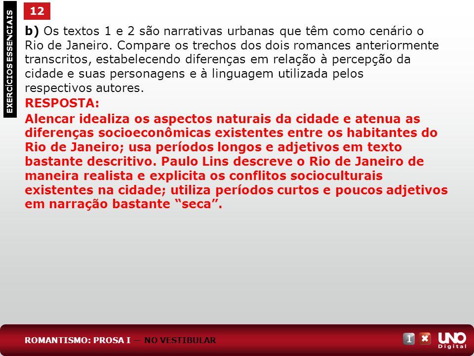 12 EXERC Í CIOS ESSENCIAIS b) Os textos 1 e 2 são narrativas urbanas que têm como cenário o Rio de Janeiro. Compare os trechos dos dois romances anter