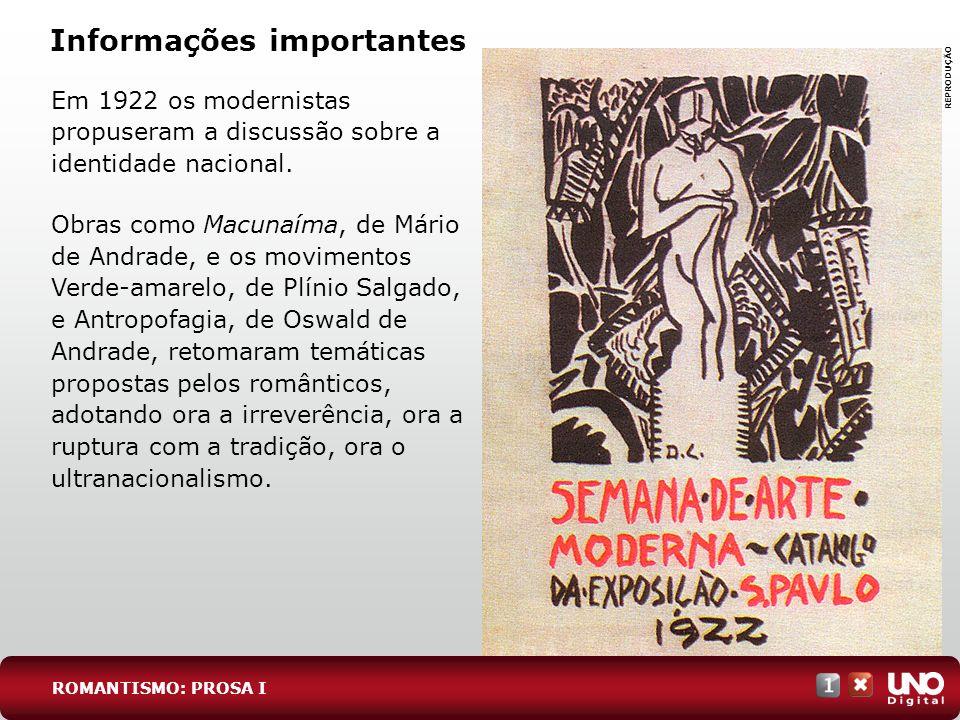 Informações importantes Em 1922 os modernistas propuseram a discussão sobre a identidade nacional. Obras como Macunaíma, de Mário de Andrade, e os mov