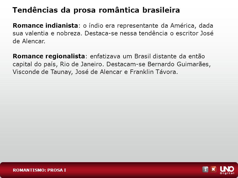Tendências da prosa romântica brasileira Romance urbano: enfoca os costumes da sociedade carioca do Segundo Reinado.
