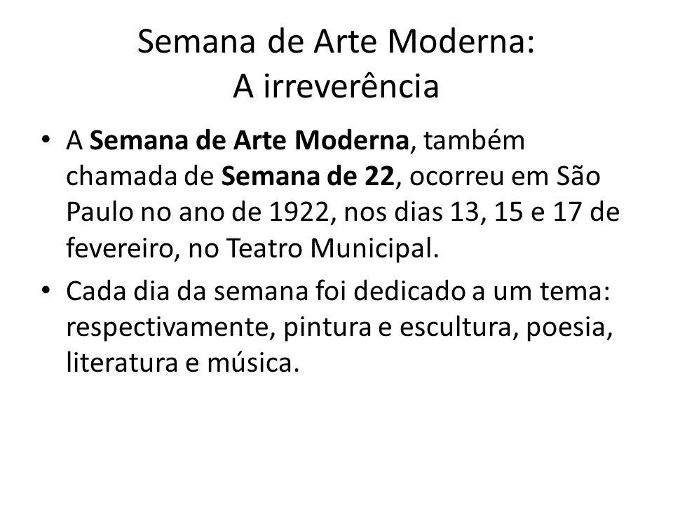 Semana de Arte Moderna: A irreverência A Semana de Arte Moderna, também chamada de Semana de 22, ocorreu em São Paulo no ano de 1922, nos dias 13, 15