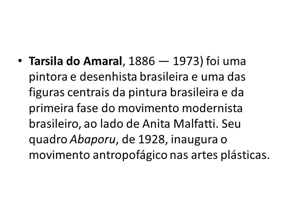 Tarsila do Amaral, 1886 1973) foi uma pintora e desenhista brasileira e uma das figuras centrais da pintura brasileira e da primeira fase do movimento
