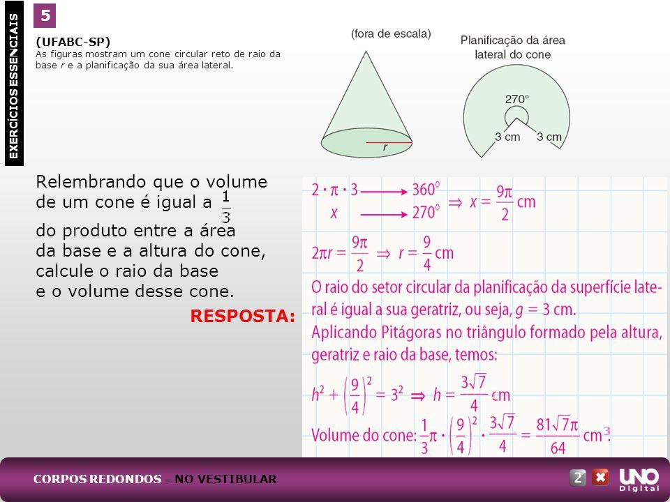 (UFABC-SP) As figuras mostram um cone circular reto de raio da base r e a planificação da sua área lateral. Relembrando que o volume de um cone é igua
