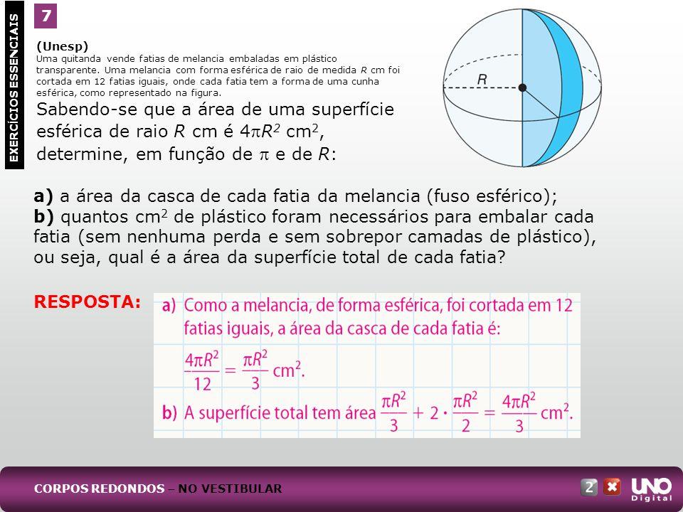 a) a área da casca de cada fatia da melancia (fuso esférico); b) quantos cm 2 de plástico foram necessários para embalar cada fatia (sem nenhuma perda