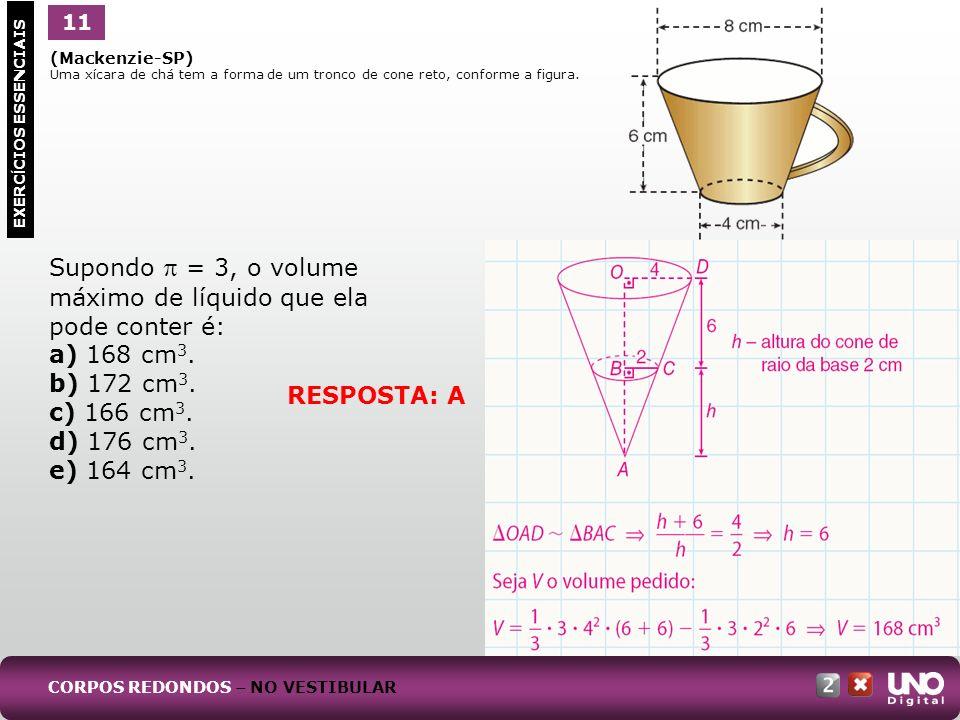 (Mackenzie-SP) Uma xícara de chá tem a forma de um tronco de cone reto, conforme a figura. 1 EXERC Í CIOS ESSENCIAIS 11 Supondo = 3, o volume máximo d