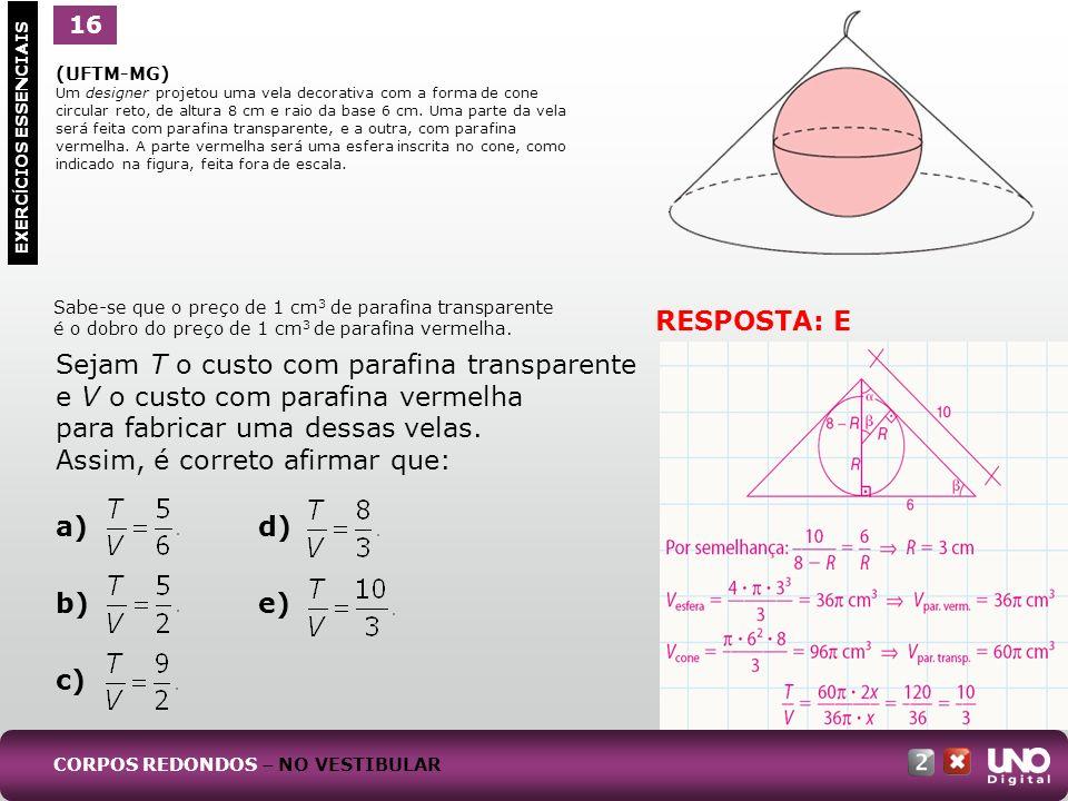 Sejam T o custo com parafina transparente e V o custo com parafina vermelha para fabricar uma dessas velas. Assim, é correto afirmar que: a)d) b)e) c)
