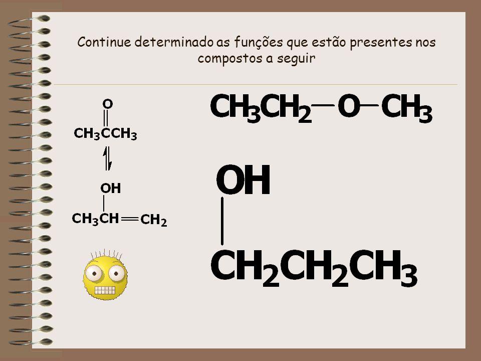 Continue determinado as funções que estão presentes nos compostos a seguir
