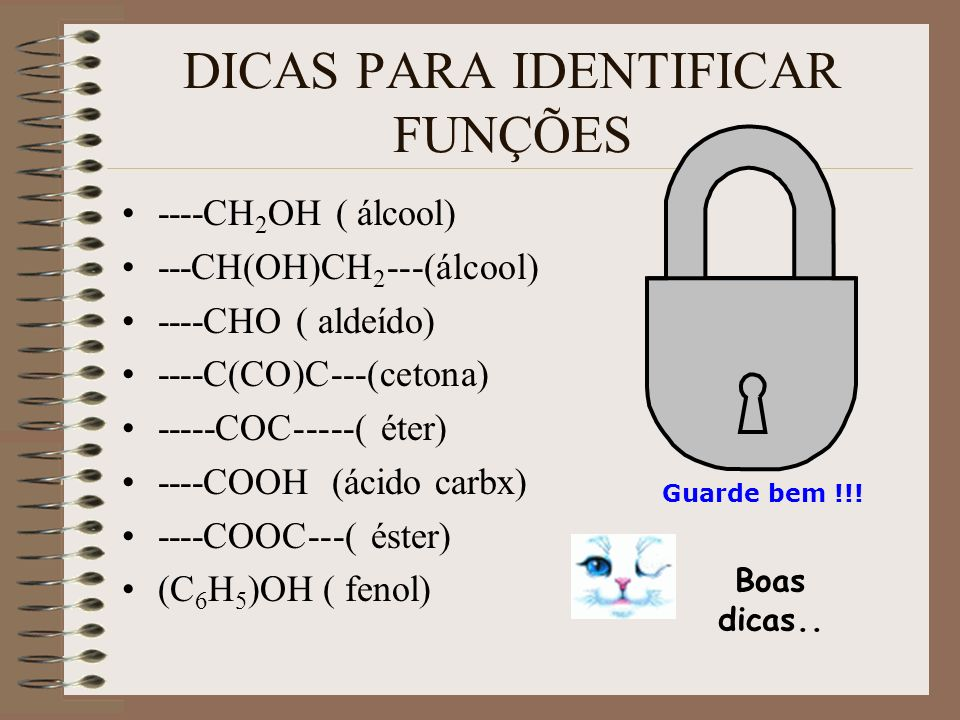 DICAS PARA IDENTIFICAR FUNÇÕES ----CH 2 OH ( álcool) ---CH(OH)CH 2 ---(álcool) ----CHO ( aldeído) ----C(CO)C---(cetona) -----COC-----( éter) ----COOH