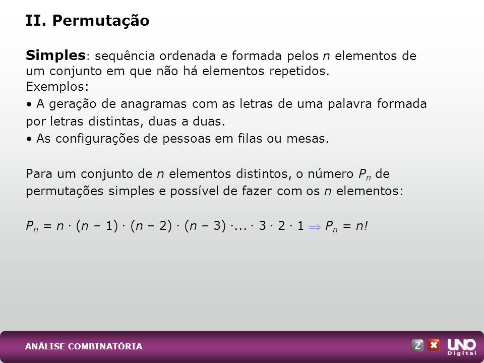 Com repetição O número total de permutações é inferior àquele que se poderia fazer, caso todos os elementos fossem diferentes.