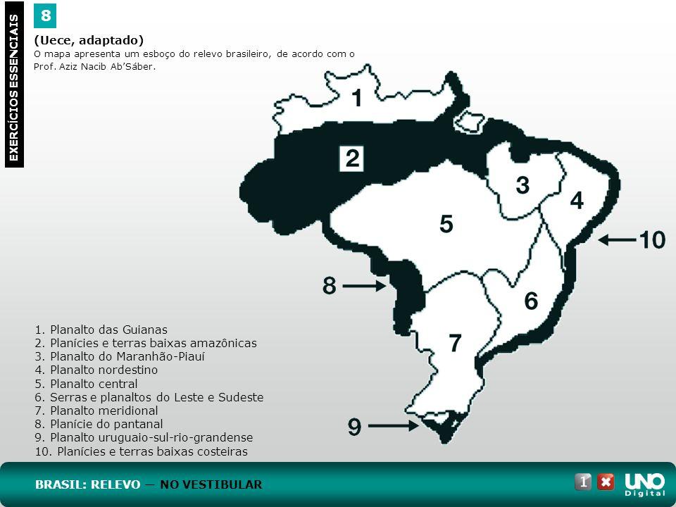 (Uece, adaptado) O mapa apresenta um esboço do relevo brasileiro, de acordo com o Prof. Aziz Nacib AbSáber. 8 EXERC Í CIOS ESSENCIAIS 1. Planalto das