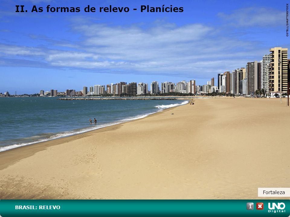 Fortaleza II. As formas de relevo - Planícies OSTILL/SHUTTERSTOCK BRASIL: RELEVO